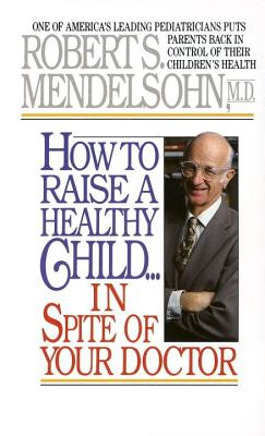 How to Raise a Healthy Child in Spite of Your