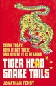 Tiger Head, Snake Tails: China Today, How It Got