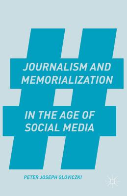 Journalism And Memorialization In The Age Of Social Media