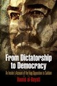 From Dictatorship to Democracy: An Insider's
