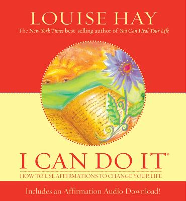 I Can Do It: How to Use Affirmations to Change