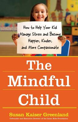 The Mindful Child: How to Help Your Kid Manage