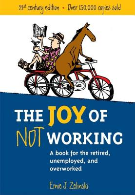 The Joy of Not Working: A Book for the Retired,