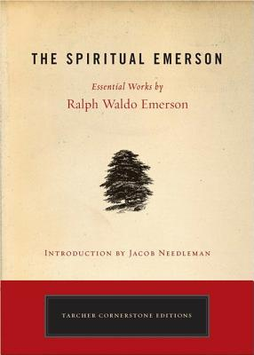 The Spiritual Emerson: Essential Works by Ralph