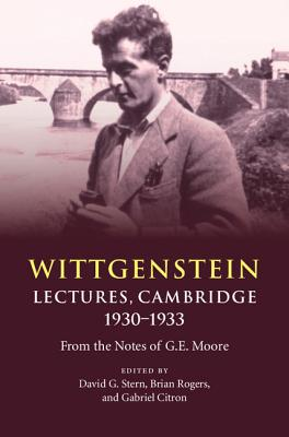 Wittgenstein: Lectures, Cambridge 1930 1933: From the Notes of G. E. Moore