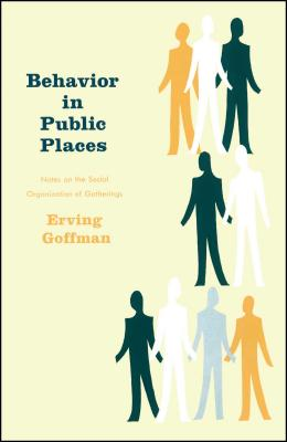 Behavior in Public Places: Notes on the