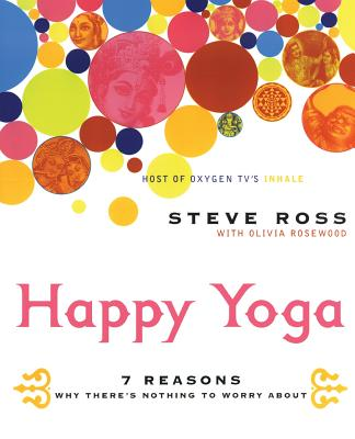 Happy Yoga: 7 Reasons Why There's