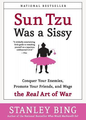 Sun Tzu Was a Sissy: Conquer Your