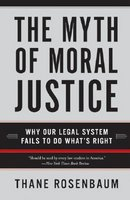 The Myth of Moral Justice: Why Our Legal