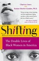 Shifting: The Double Lives of Black Women in