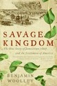 Savage Kingdom: The True Story of Jamestown, 1607,