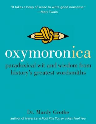 Oxymoronica: Paradoxical Wit and Wisdom from