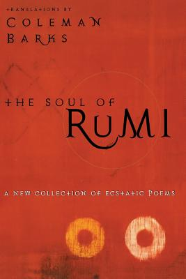 The Soul of Rumi: A New Collection of Ecstatic