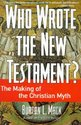 Who Wrote the New Testament?: The Making of the