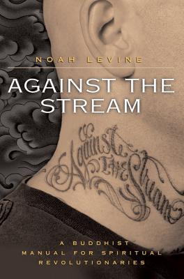 Against the Stream: A Buddhist Manual for
