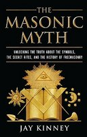 The Masonic Myth: Unlocking the Truth