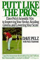 Putt Like the Pros: Dave Pelz's
