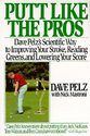 Putt Like the Pros: Dave Pelz's Scientific Guide