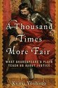 A Thousand Times More Fair: What Shakespeare's