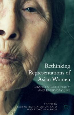 Rethinking Representations of Asian Women: Changes, Continuity, and Everyday Life