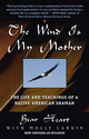 The Wind is My Mother: The Life and Teachings of a