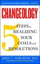 Changeology: 5 Steps to Realizing Your Goals and