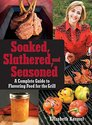 Soaked, Slathered, and Seasoned: A Complete Guide to Flavoring Food for the Grill