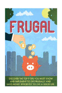 Frugal: Discover 9 Amazing Ways To Live Frugal And