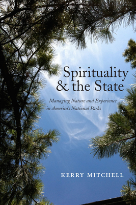 Spirituality and the State: Managing Nature and Experience in America's National Parks