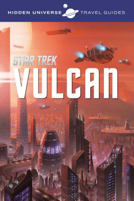 Hidden Universe: Star Trek: A Travel Guide to Vulcan