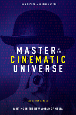 Master of the Cinemactic Universe: The Secret Code to Writing in the New World of Media
