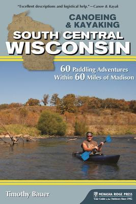 Paddling South Central Wisconsin: 60 Best Paddle Trips Near Madison