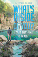 Whats Inside Of You? Start Emptying Yourself!