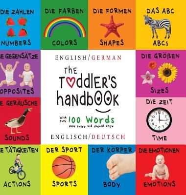 The Toddlers Handbook: Bilingual (english / German) (englisch / Deutsche) Numbers  Colors  Shapes  Sizes  Abc Animals  Opposites  And Sounds