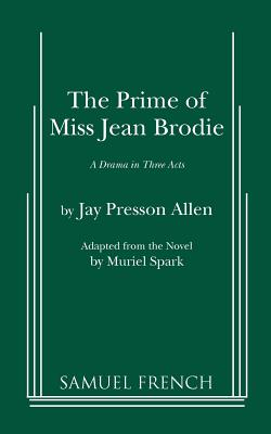 The Prime of Miss Jean Brodie: A Drama in Three