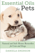 Essential Oils For Pets: Natural & Safe Home Remedies For Cats And Dogs
