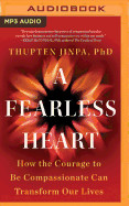 A Fearless Heart: How The Courage To Be Compassion