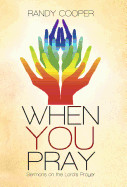 When You Pray: Sermons On The Lords Prayer