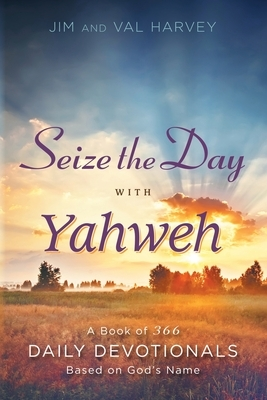 Seize The Day With Yahweh: A Book Of 366 Daily Dev