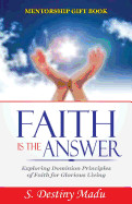 Faith Is The Answer: Exploring Gods Principles Of