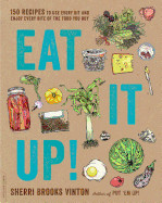 Eat It Up!: 150 Recipes To Use Every Bit And Enjoy