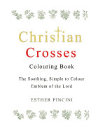 Christian Crosses Colouring Book: The Soothing  Si