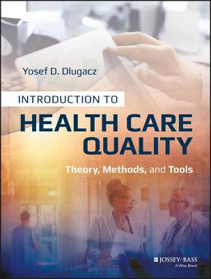 Introduction to Health Care Quality: Theory, Methods, and Tools