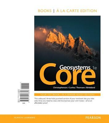 Geosystems Core, Books a la Carte Plus Masteringgeography with Etext -- Access Card Package