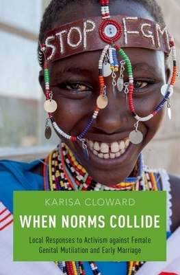 When Norms Collide: Local Responses to Activism Against Female Genital Mutilation and Early Marriage