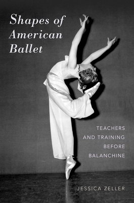 Shapes of American Ballet: Teachers and Training Before Balanchine