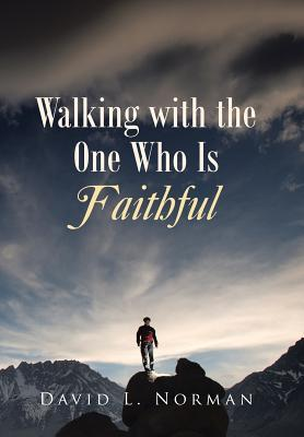 Walking with the One Who Is Faithful