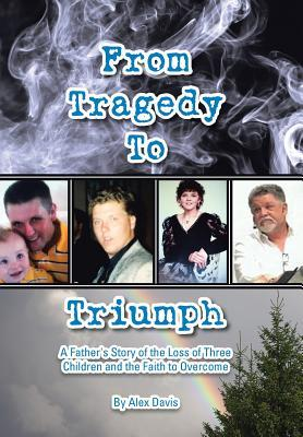 From Tragedy To Triumph: A Fathers Story Of The Lo