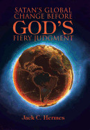 Satan's Global Change Before God's Fiery Judgment