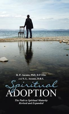 Spiritual Adoption: The Path To Spiritual Maturity Revised And Expanded